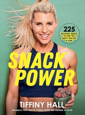 Snack Power: 225 Delicious Snacks to Keep You Healthy, Happy and Lean by Tiffiny Hall