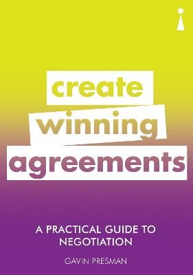 A Practical Guide to Negotiation: Create Winning Agreements by Gavin Presman