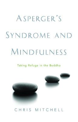 Asperger's Syndrome and Mindfulness by Chris Mitchell