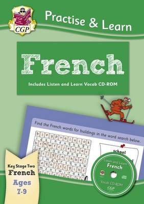 New Curriculum Practise & Learn: French for Ages 7-9 - with Vocab CD-ROM by CGP Books