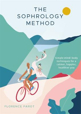 The Sophrology Method: Simple mind-body techniques for a calmer, happier, healthier you by Florence Parot