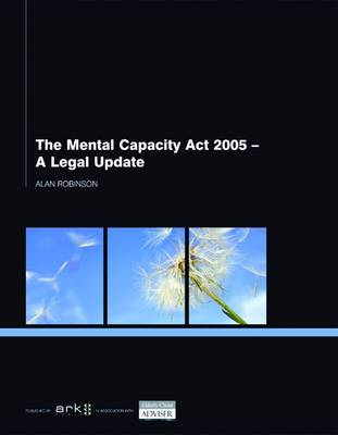 The Mental Capacity Act 2005 by Alan Robinson