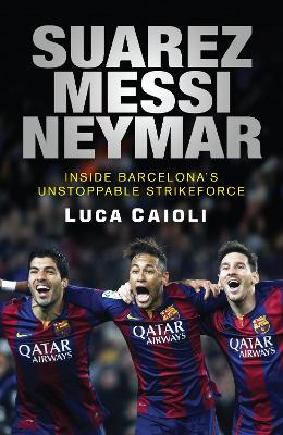 Suarez, Messi, Neymar by Luca Caioli