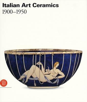 Italian Ceramic Art 1900-1950 by Valerio Terraroli