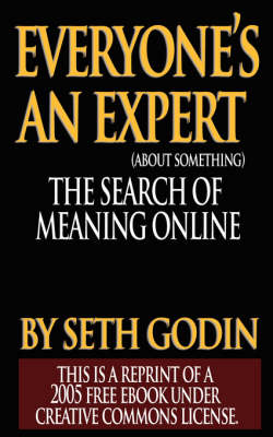 Everyone's an Expert (Reprint of a 2005 Free eBook Under Creative Commons License) by Seth Godin