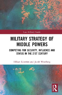 Military Strategy of Middle Powers: Competing for Security, Influence, and Status in the 21st Century book