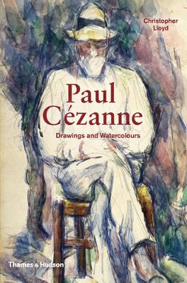 Cezanne, Paul: Drawings and Waterco by Christopher Lloyd