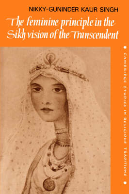 The Feminine Principle in the Sikh Vision of the Transcendent by Nikky-Guninder Kaur Singh