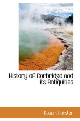 History of Corbridge and Its Antiquities book