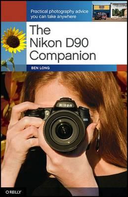 The Nikon D90 Companion by Ben Long