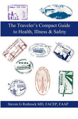 Traveler's Compact Guide to Health, Illness & Safety by Steven Rothrock