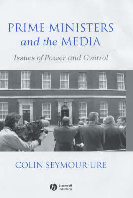 Prime Ministers and the Media by Colin Seymour-Ure