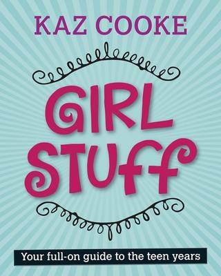 Girl Stuff: A Full-on Guide to the Teen Years by Kaz Cooke