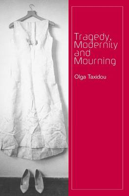 Tragedy, Modernity and Mourning by Olga Taxidou
