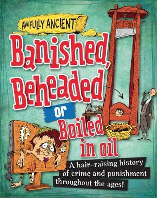 Awfully Ancient: Banished, Beheaded or Boiled in Oil by Neil Tonge