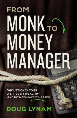 From Monk to Money Manager: A Former Monk's Financial Guide to Becoming a Little Bit Wealthy---and Why That's Okay by Doug Lynam