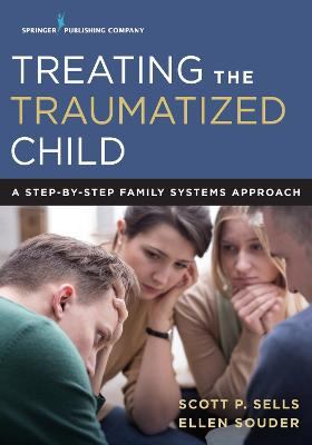 Treating the Traumatized Child by Scott P. Sells