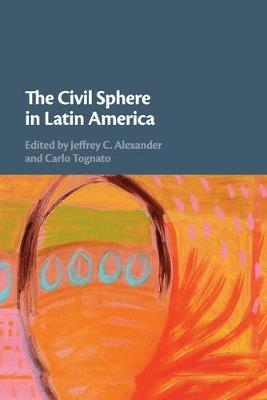 The The Civil Sphere in Latin America by Jeffrey C. Alexander