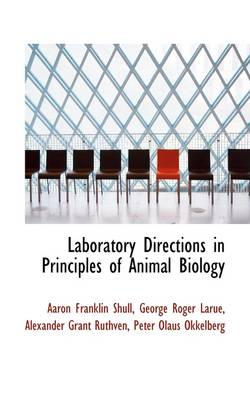 Laboratory Directions in Principles of Animal Biology by George Roger Larue Alex Franklin Shull