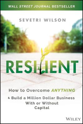 Resilient: How to Overcome Anything and Build a Million Dollar Business With or Without Capital by Sevetri Wilson