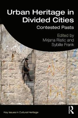 Urban Heritage in Divided Cities: Contested Pasts by Mirjana Ristic