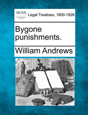 Bygone Punishments. by William Andrews