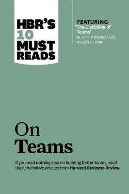 "HBR's 10 Must Reads on Teams (with featured article ""The Discipline of Teams,"" by Jon R. Katzenbach and Douglas K. Smith) by Jon R. Katzenbach"