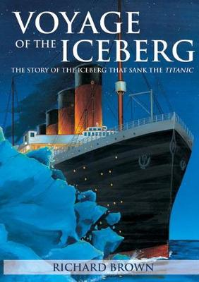 Voyage of the Iceberg by Richard Brown