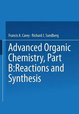 Advanced Organic Chemistry Advanced Organic Chemistry Reactions and Synthesis Part B by Francis A. Carey