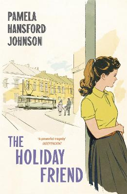 The Holiday Friend: The Modern Classic by Pamela Hansford-Johnson