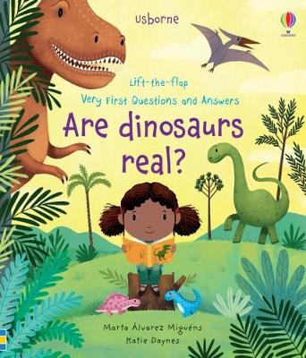Lift-the-flap Very First Questions and Answers Are Dinosaurs Real? by Katie Daynes