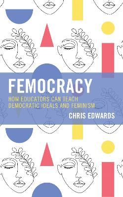 Femocracy: How Educators Can Teach Democratic Ideals and Feminism book