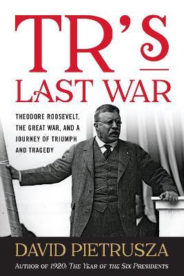 TR's Last War by David Pietrusza