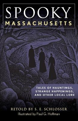 Spooky Massachusetts: Tales of Hauntings, Strange Happenings, and Other Local Lore by S. E. Schlosser