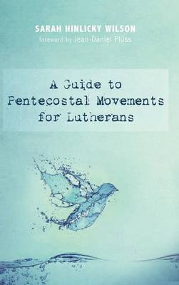 A Guide to Pentecostal Movements for Lutherans by Sarah Hinlicky Wilson