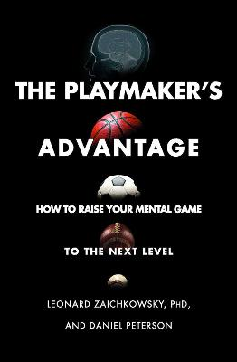 The Playmaker's Advantage: How to Raise Your Mental Game to the Next Level book