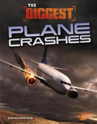 The Biggest Plane Crashes by Connie Colwell Miller