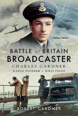 Battle of Britain Broadcaster: Charles Gardner, Radio Pioneer and WWII Pilot book