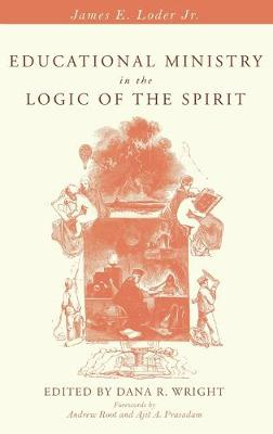 Educational Ministry in the Logic of the Spirit by James E Loder, Jr