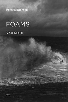Foams: Spheres Volume III: Plural Spherology by Peter Sloterdijk