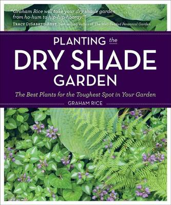 Planting the Dry Shade Garden by Graham Rice