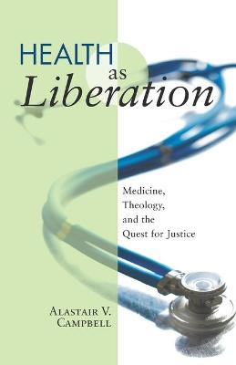 Health as Liberation by Alastair V Campbell