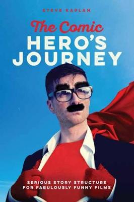 The Comic Hero's Journey by Steve Kaplin