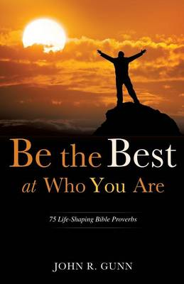 Be the Best at Who You Are by John R Gunn