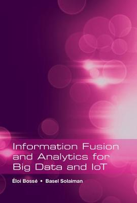 Information Fusion and Analytics for Big Data and IoT by Eloi Bosse