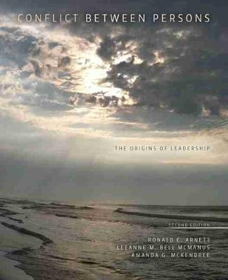 Conflict Between Persons: The Origins of Leadership by Ronald C. Arnett