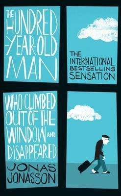 The Hundred-year-old Man Who Climbed Out of the Window Who Disappeared by Jonas Jonasson