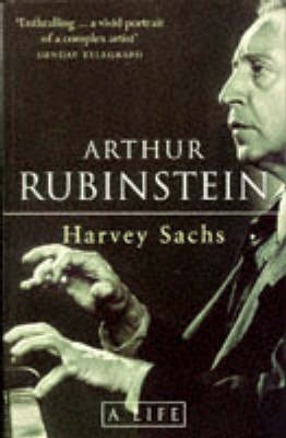 Arthur Rubinstein: A Life by Harvey Sachs