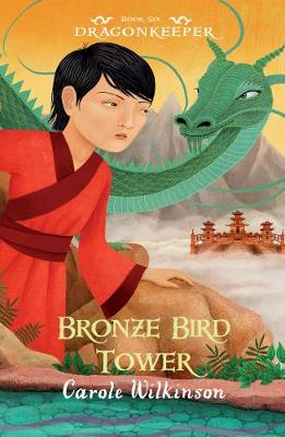 Dragonkeeper 6: Bronze Bird Tower by Carole Wilkinson