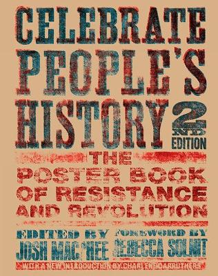 Celebrate People's History!: The Poster Book of Resistance and Revolution (2nd Edition) by Josh Macphee